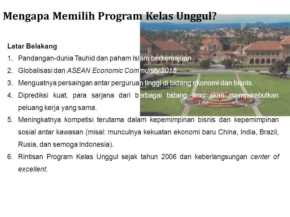 Latar Belakang 1.Pandangan-dunia Tauhid dan paham Islam berkemajuan.. 2.Globalisasi dan ASEAN Economic Community 2015. 3.Menguatnya persaingan antar p