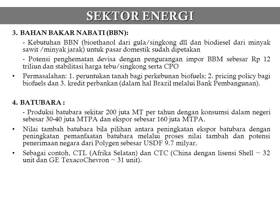 SEKTOR ENERGI 3. BAHAN BAKAR NABATI (BBN): - Kebutuhan BBN (bioethanol dari gula/singkong dll dan biodiesel dari minyak sawit /minyak jarak) untuk pas