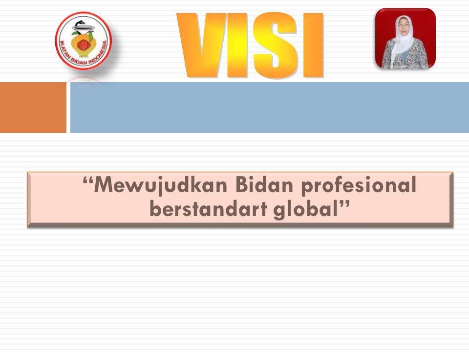 """Mewujudkan Bidan profesional berstandart global"""