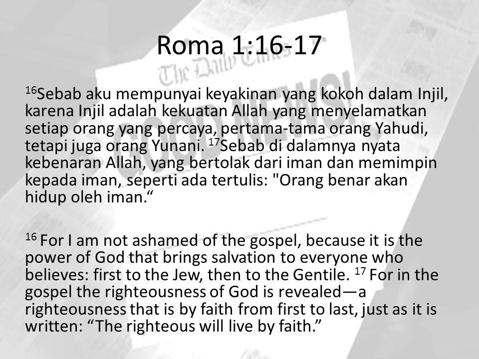 Roma 1:16-17 16 Sebab aku mempunyai keyakinan yang kokoh dalam Injil, karena Injil adalah kekuatan Allah yang menyelamatkan setiap orang yang percaya,