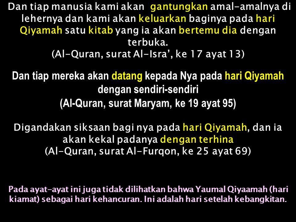 Dan jika sesungguhnya (jika ada) bagi orang-orang zalim itu semua apa yang di bumi dan besertanya sebanyak itu lagi, niscaya mereka tebus diri mereka dengannya dari kesusahan azab hari Qiyamah, padahal telah nyata bagi mereka dari Allah apa yang tidak mereka sangka (Al-Quran, surat Az-Zumar, ke 39 ayat 47) Pada hari Qiyamah engkau akan lihat orang yang mengadakan dustaatas Allah itu, wajah mereka hitam.