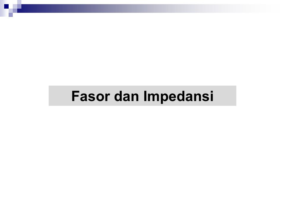 Fasor digunakan untuk menyatakankan sinyal sinus.
