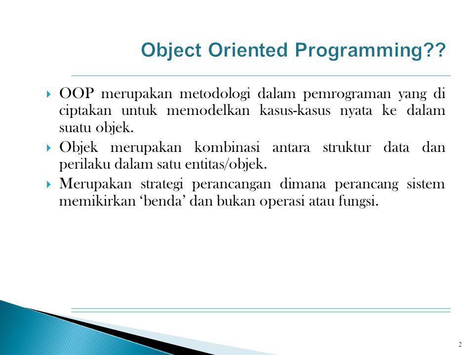  Secara spesifik objek adalah sesuatu paket yang merupakan kumpulan data dan method (perilaku)  Data  Sesuatu yg menentukan karakteristik sebuah objek  Method  Aksi terhadap data (cara suatu objek melakukan sesuatu).