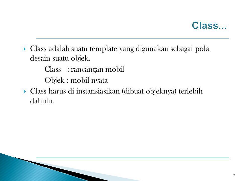  Class adalah suatu template yang digunakan sebagai pola desain suatu objek. Class : rancangan mobil Objek : mobil nyata  Class harus di instansiasi