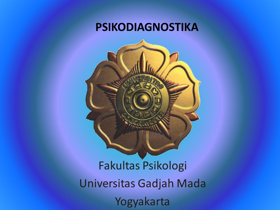 PSIKODIAGNOSTIKA Fakultas Psikologi Universitas Gadjah Mada Yogyakarta