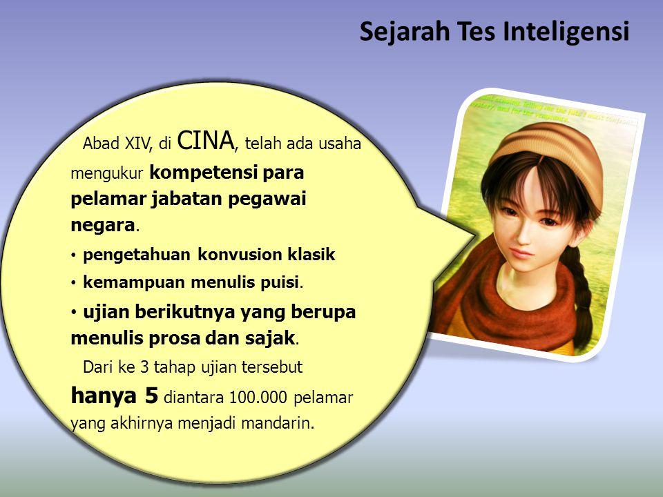 Sejarah Tes Inteligensi Abad XIV, di CINA, telah ada usaha mengukur kompetensi para pelamar jabatan pegawai negara.