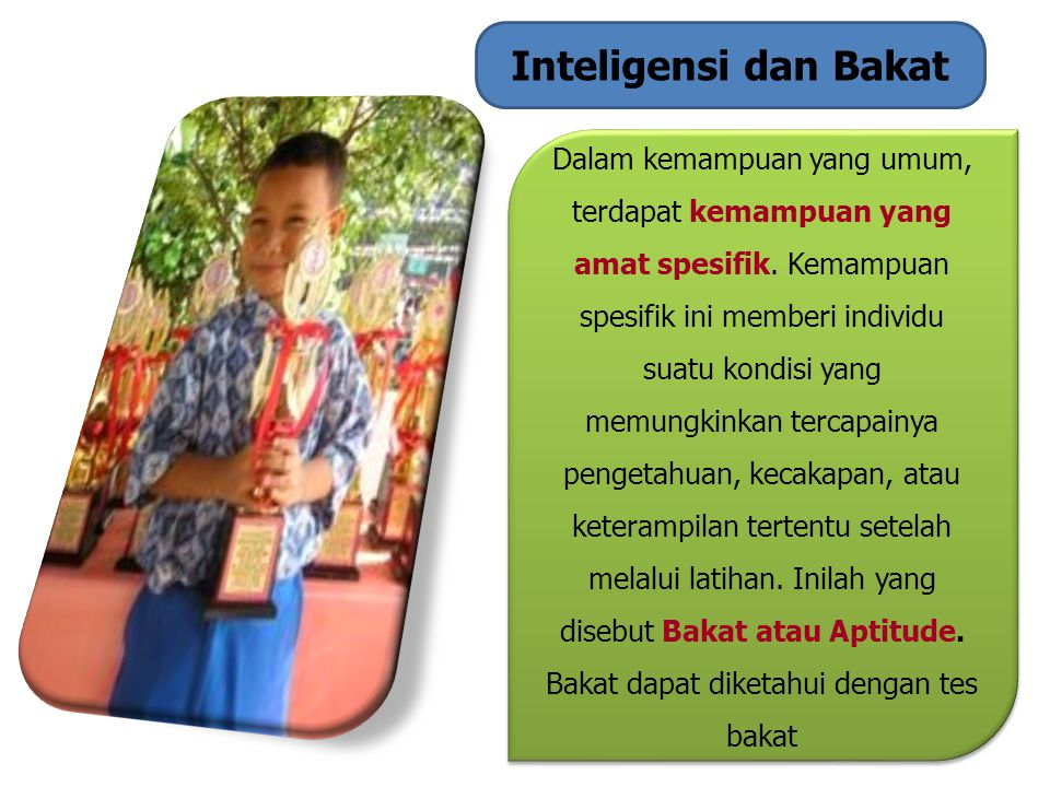 Inteligensi dan Bakat Dalam kemampuan yang umum, terdapat kemampuan yang amat spesifik.