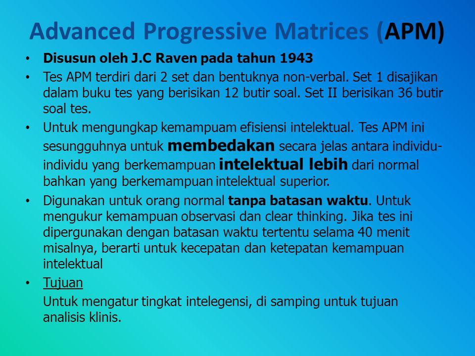 Advanced Progressive Matrices (APM) Disusun oleh J.C Raven pada tahun 1943 Tes APM terdiri dari 2 set dan bentuknya non-verbal.