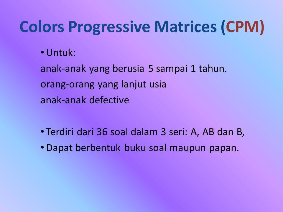 Colors Progressive Matrices (CPM) Untuk: anak-anak yang berusia 5 sampai 1 tahun.