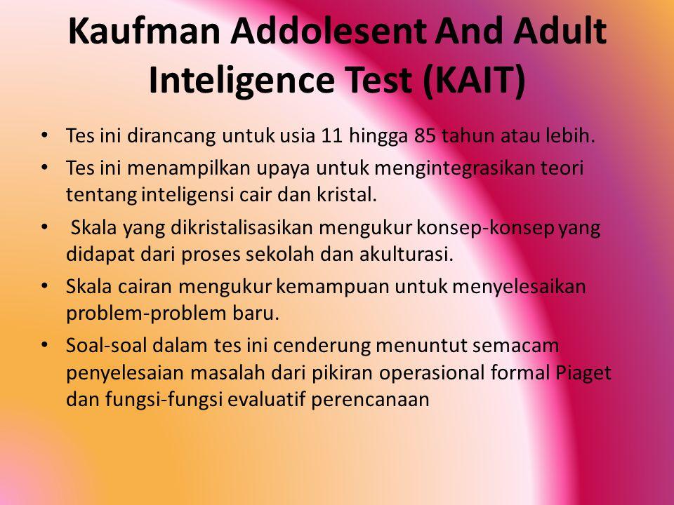 Kaufman Addolesent And Adult Inteligence Test (KAIT) Tes ini dirancang untuk usia 11 hingga 85 tahun atau lebih.
