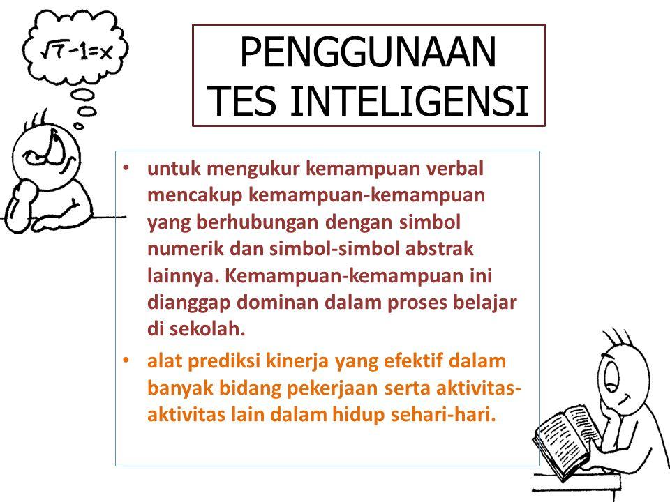 PENGGUNAAN TES INTELIGENSI untuk mengukur kemampuan verbal mencakup kemampuan-kemampuan yang berhubungan dengan simbol numerik dan simbol-simbol abstrak lainnya.