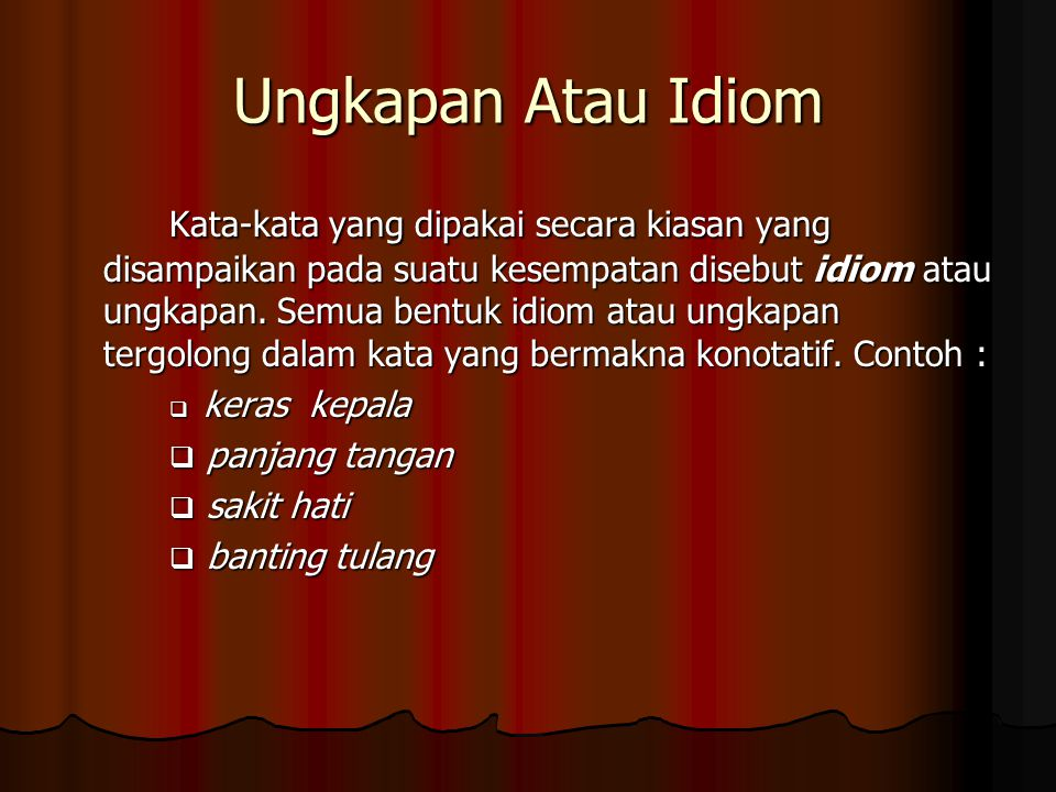 Ungkapan Atau Idiom Kata-kata yang dipakai secara kiasan yang disampaikan pada suatu kesempatan disebut idiom atau ungkapan.