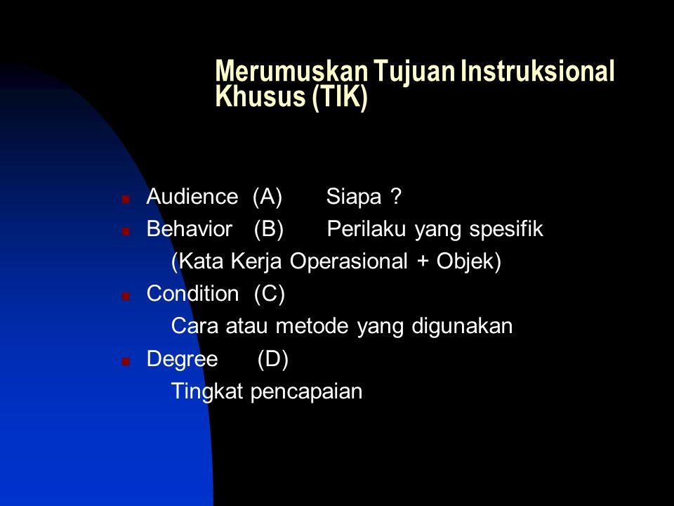 Merumuskan Tujuan Instruksional Khusus (TIK) Audience (A) Siapa .