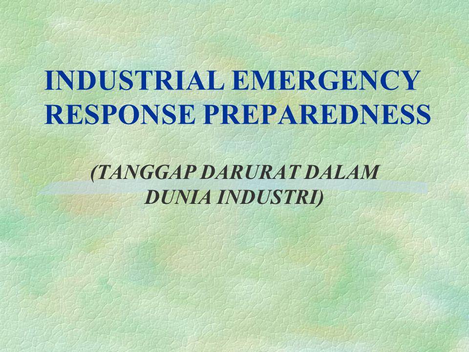 INDUSTRIAL EMERGENCY RESPONSE PREPAREDNESS (TANGGAP DARURAT DALAM DUNIA INDUSTRI)