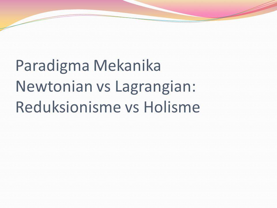 Paradigma Mekanika Newtonian vs Lagrangian: Reduksionisme vs Holisme