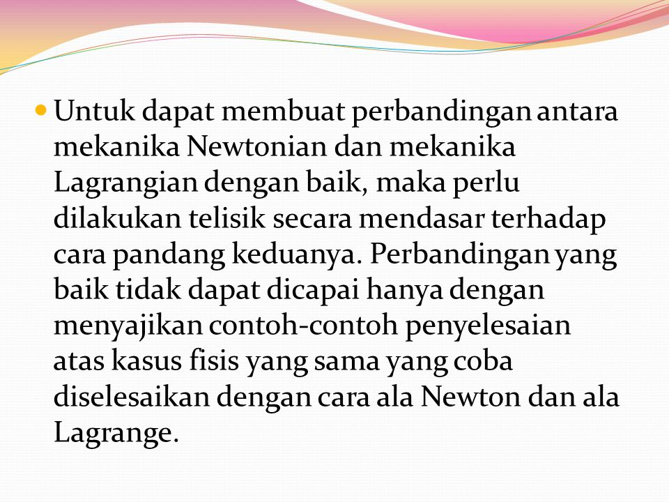 Untuk dapat membuat perbandingan antara mekanika Newtonian dan mekanika Lagrangian dengan baik, maka perlu dilakukan telisik secara mendasar terhadap