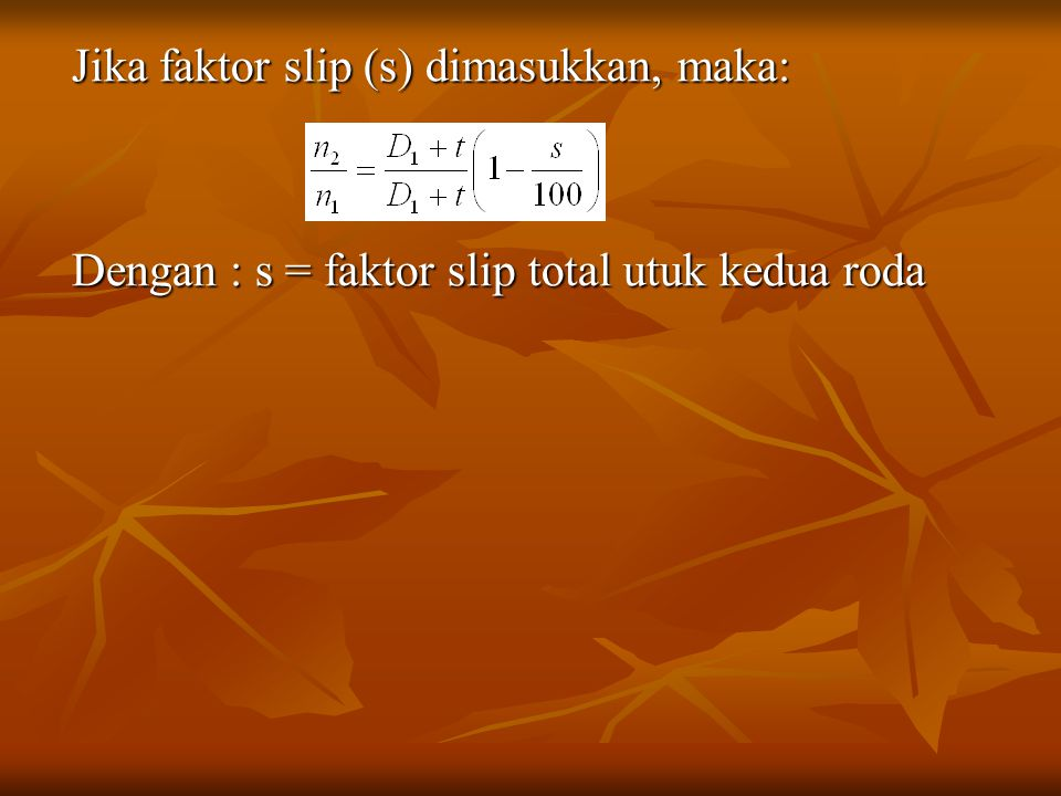 Jika faktor slip (s) dimasukkan, maka: Dengan : s = faktor slip total utuk kedua roda
