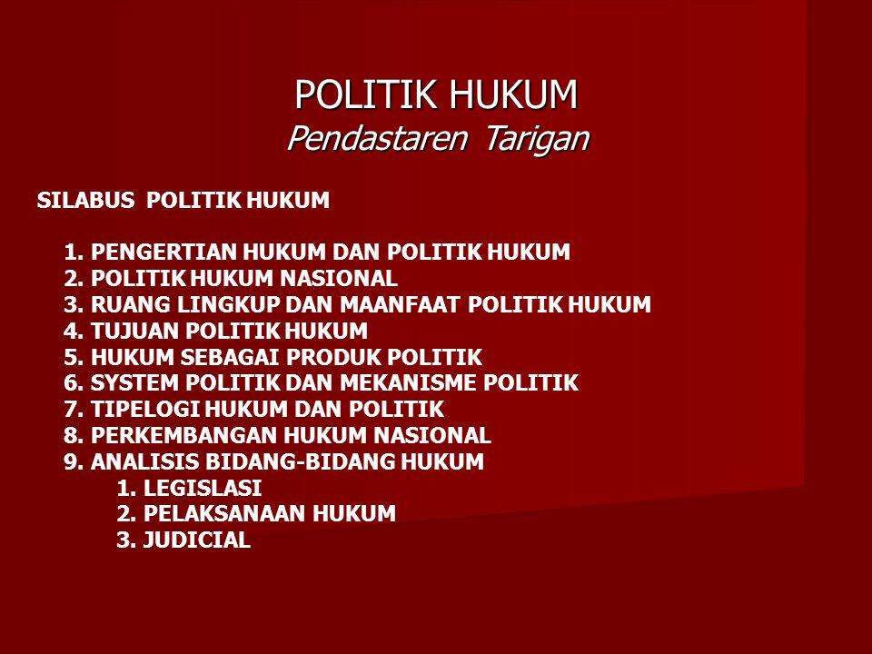 POLITIK HUKUM Pendastaren Tarigan SILABUS POLITIK HUKUM 1. PENGERTIAN HUKUM DAN POLITIK HUKUM 2. POLITIK HUKUM NASIONAL 3. RUANG LINGKUP DAN MAANFAAT
