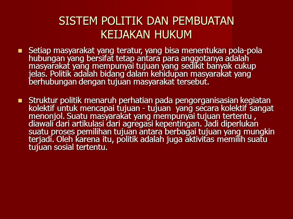 SISTEM POLITIK DAN PEMBUATAN KEIJAKAN HUKUM Setiap masyarakat yang teratur, yang bisa menentukan pola-pola hubungan yang bersifat tetap antara para an