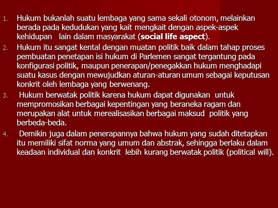 1. Hukum bukanlah suatu lembaga yang sama sekali otonom, melainkan berada pada kedudukan yang kait mengkait dengan aspek-aspek kehidupan lain dalam ma