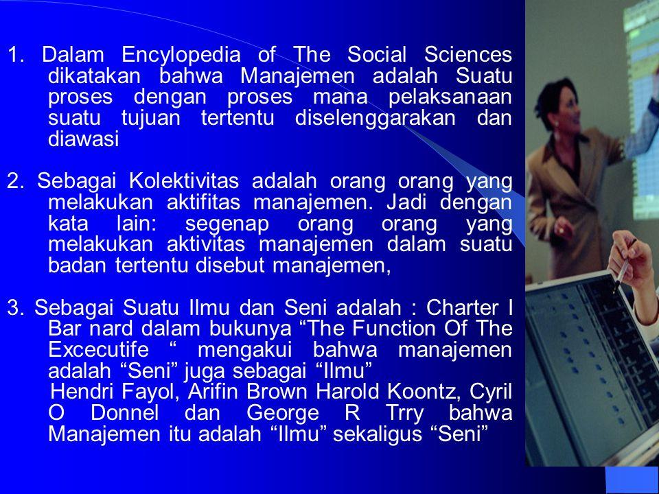 MANAJEMEN sering juga diartikan sebagai : Suatu Proses Sutu Kolektivitas Suatu Ilmu dan Suatu Seni