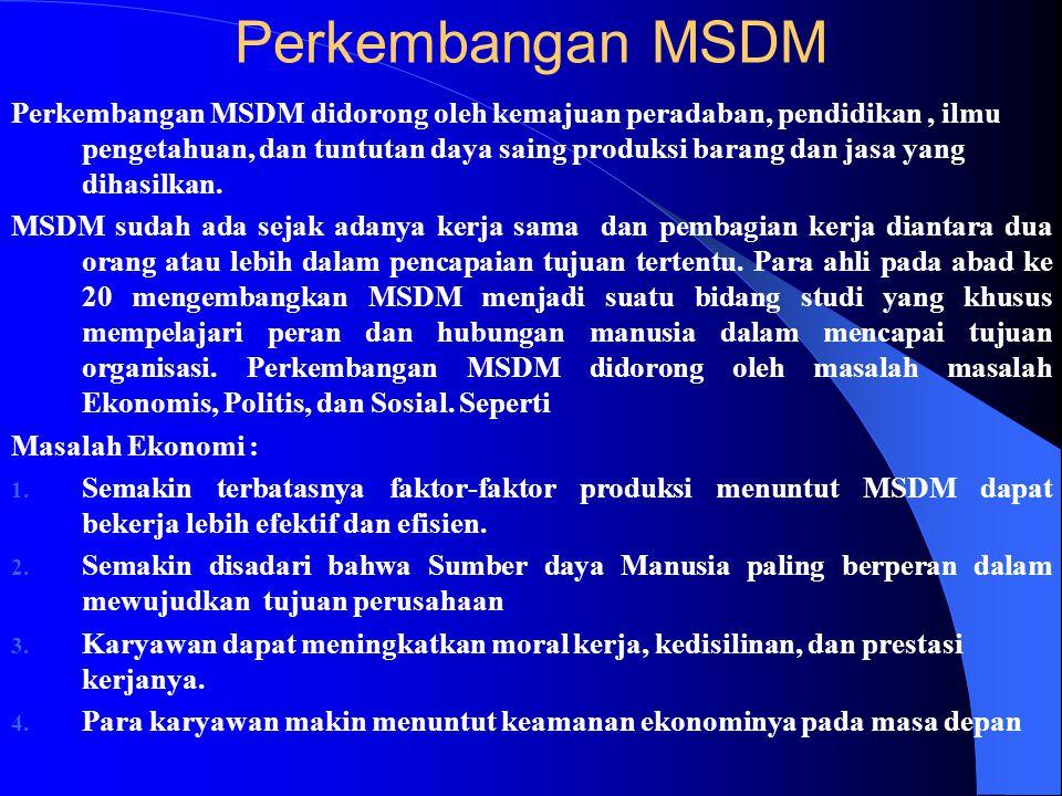 Ruang lingkup MSDM Pengadaan, Pengembangan dan pemanpaatan SDM. Inti pengadaan SDM adalah menyediakan tenaga kerja yang dibutuhkan oleh organisasi sec