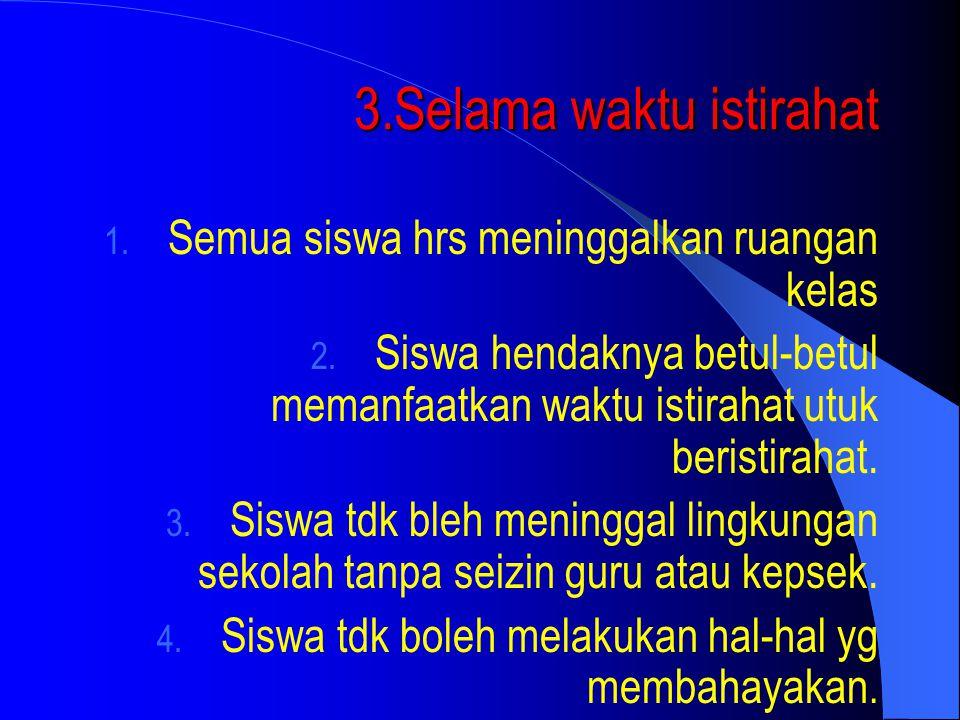 2. Selama pelajaran berlangsung 1. Siswa duduk dg rapi dan mengikuti pelajara dg seksma 2. Bila tidak memahami, diperkenankan untuk bertanya tentang p