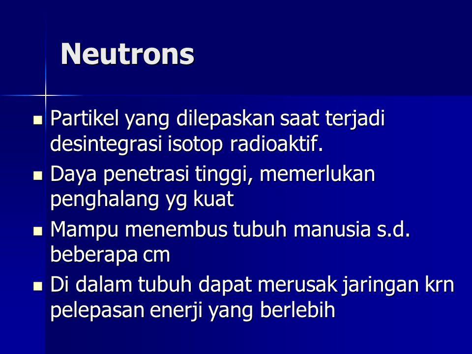Neutrons Partikel yang dilepaskan saat terjadi desintegrasi isotop radioaktif.