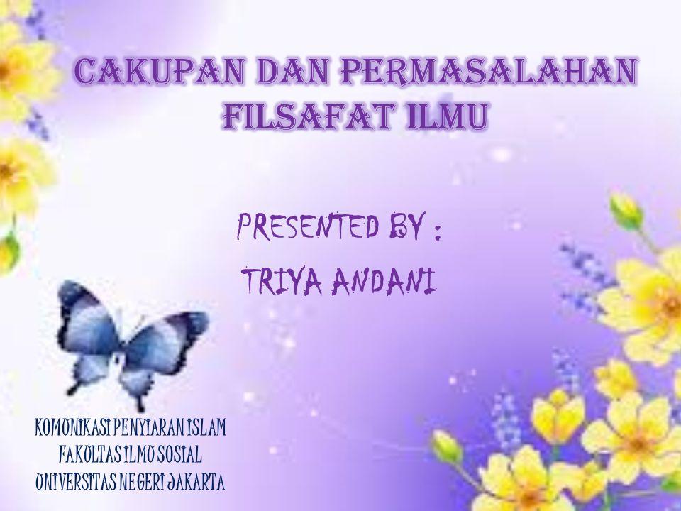 PRESENTED BY : TRIYA ANDANI KOMUNIKASI PENYIARAN ISLAM FAKULTAS ILMU SOSIAL UNIVERSITAS NEGERI JAKARTA