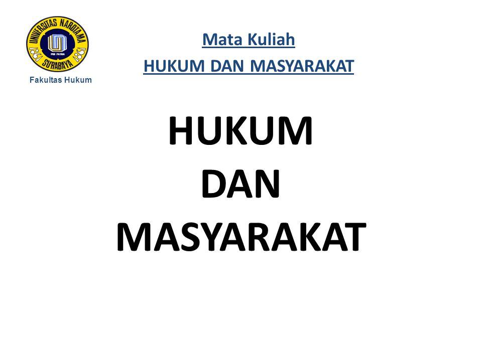 HUKUM DAN MASYARAKAT Fakultas Hukum Mata Kuliah HUKUM DAN MASYARAKAT
