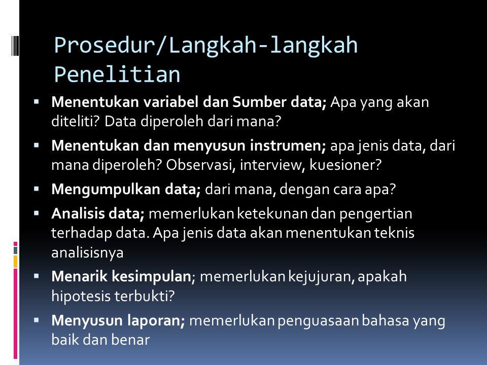 Prosedur/Langkah-langkah Penelitian  Menentukan variabel dan Sumber data; Apa yang akan diteliti? Data diperoleh dari mana?  Menentukan dan menyusun