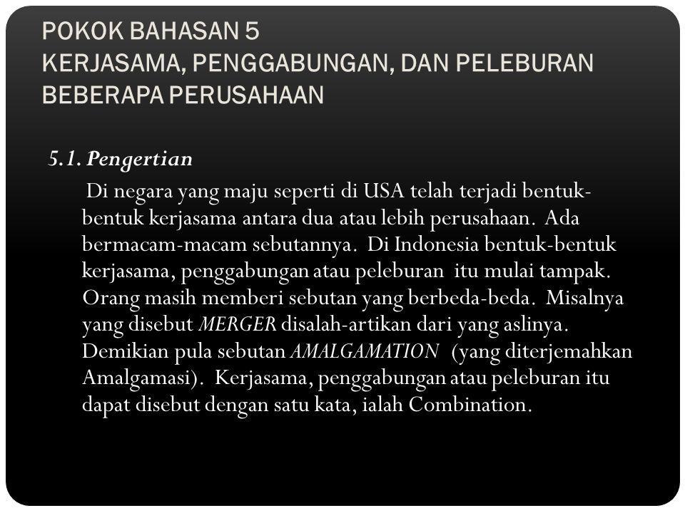 POKOK BAHASAN 5 KERJASAMA, PENGGABUNGAN, DAN PELEBURAN BEBERAPA PERUSAHAAN 5.1.