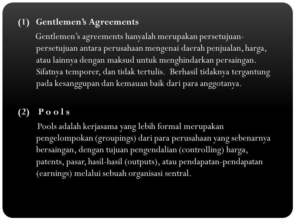 (1) Gentlemen's Agreements Gentlemen's agreements hanyalah merupakan persetujuan- persetujuan antara perusahaan mengenai daerah penjualan, harga, atau lainnya dengan maksud untuk menghindarkan persaingan.