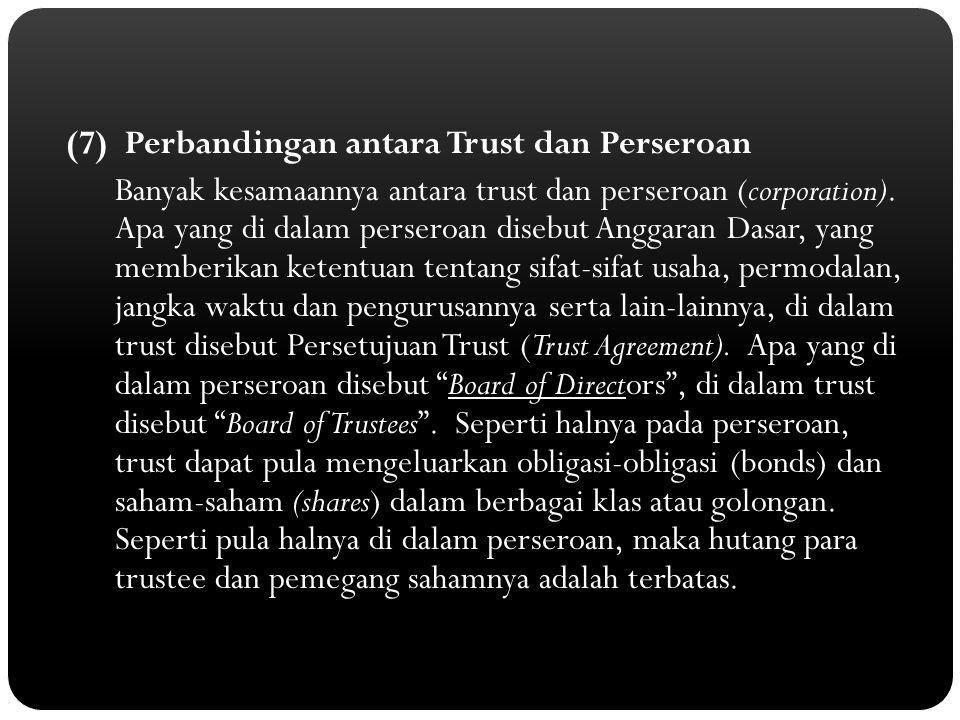 (7) Perbandingan antara Trust dan Perseroan Banyak kesamaannya antara trust dan perseroan (corporation). Apa yang di dalam perseroan disebut Anggaran