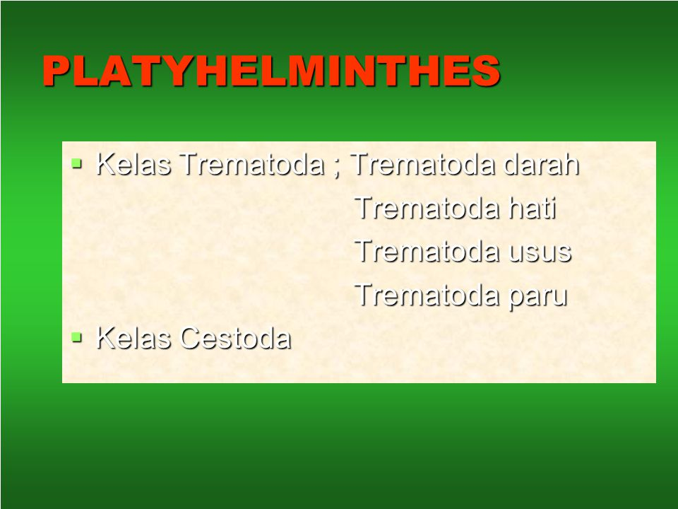 HELMINTOLOGI  Adalah; ilmu yang mempelajari parasit yang berupa cacing.  Dibagi ; 1. Nemathelminthes (c. benang) 2. Platyhelminthes (c. pipih) 2. Pl