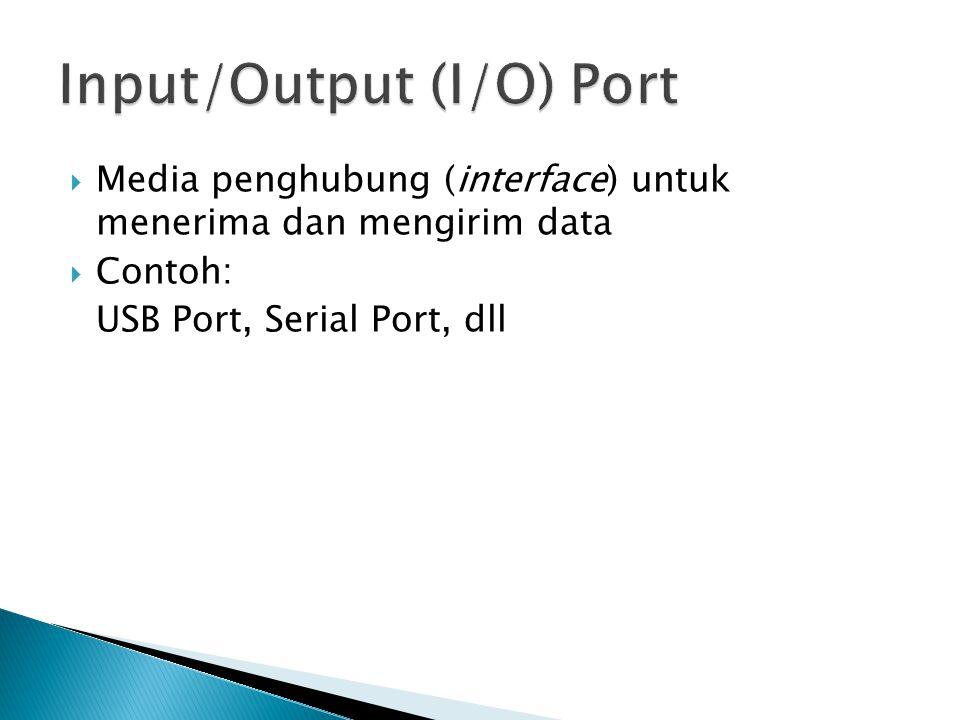  Media penghubung (interface) untuk menerima dan mengirim data  Contoh: USB Port, Serial Port, dll