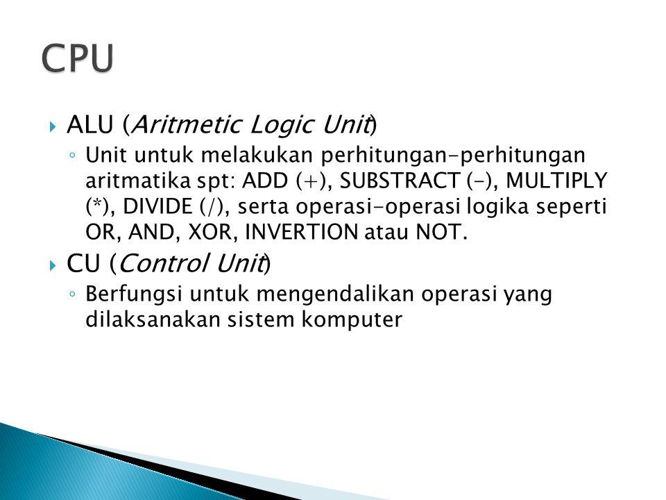  ALU (Aritmetic Logic Unit) ◦ Unit untuk melakukan perhitungan-perhitungan aritmatika spt: ADD (+), SUBSTRACT (-), MULTIPLY (*), DIVIDE (/), serta op