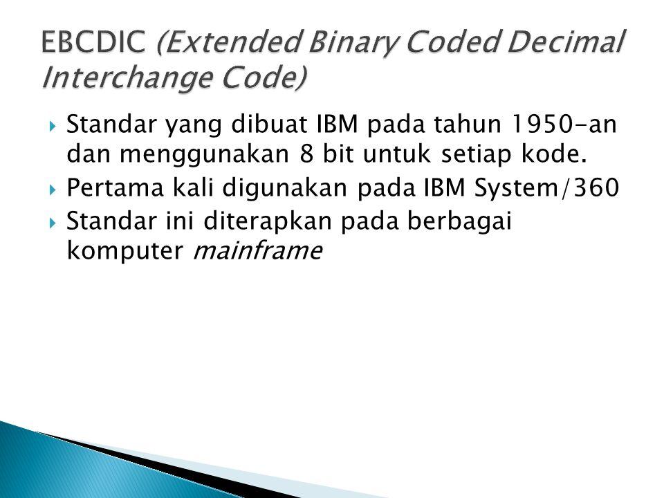  Standar yang dibuat IBM pada tahun 1950-an dan menggunakan 8 bit untuk setiap kode.  Pertama kali digunakan pada IBM System/360  Standar ini diter