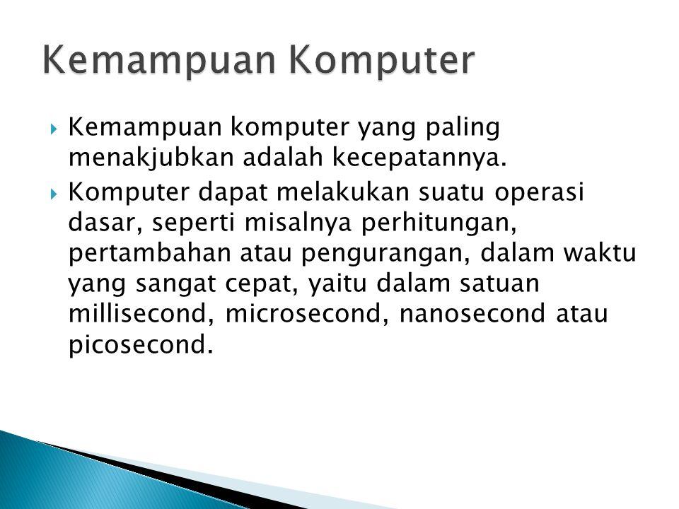  Kemampuan komputer yang paling menakjubkan adalah kecepatannya.  Komputer dapat melakukan suatu operasi dasar, seperti misalnya perhitungan, pertam