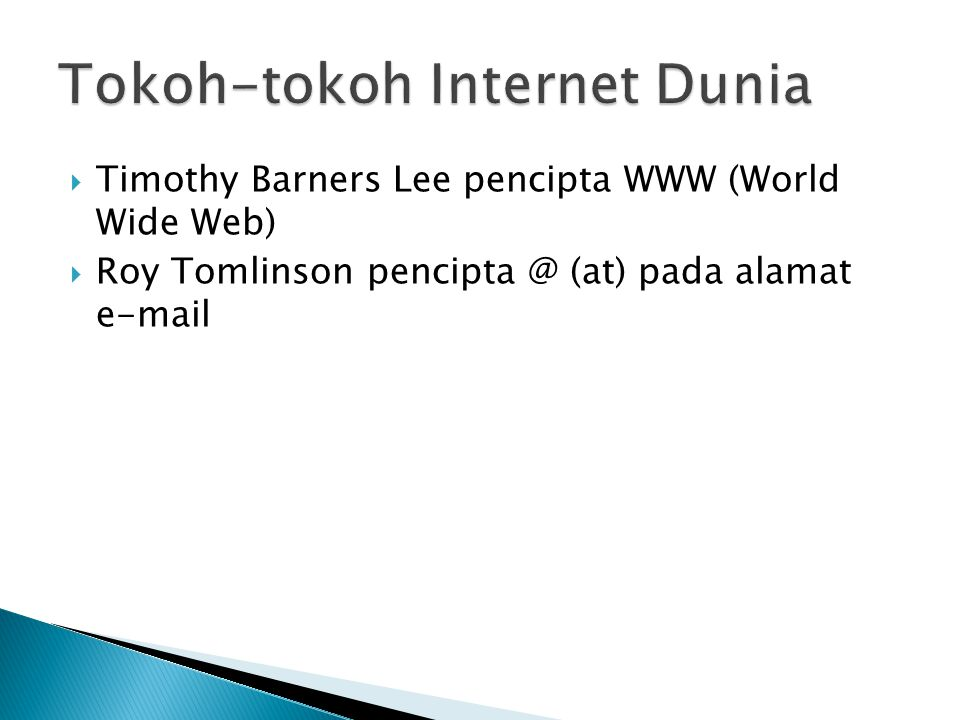  Timothy Barners Lee pencipta WWW (World Wide Web)  Roy Tomlinson pencipta @ (at) pada alamat e-mail