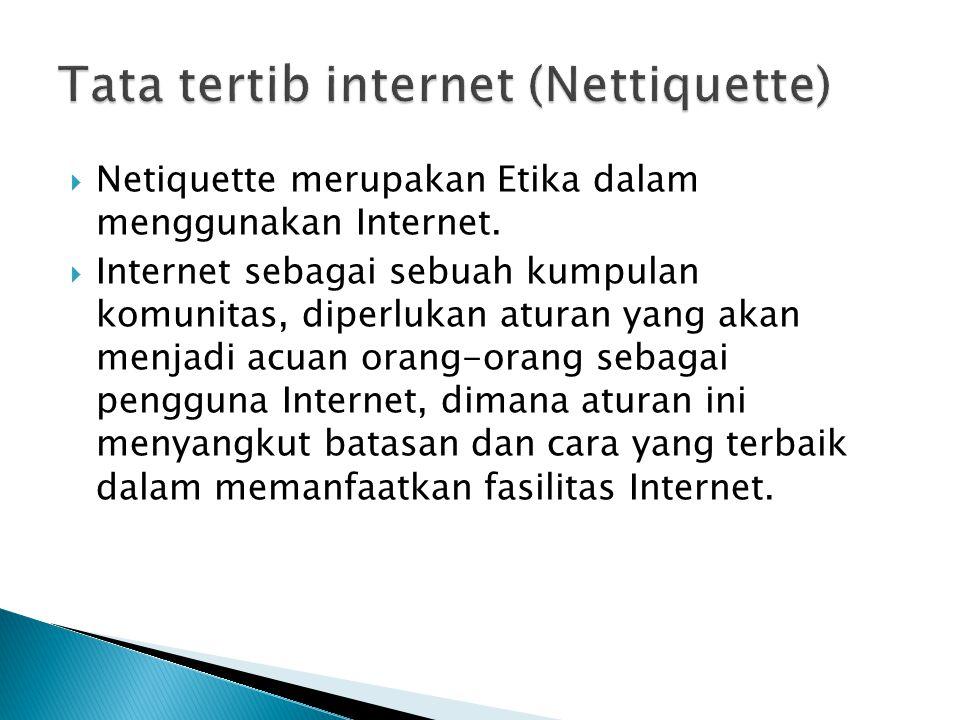  Netiquette merupakan Etika dalam menggunakan Internet.  Internet sebagai sebuah kumpulan komunitas, diperlukan aturan yang akan menjadi acuan orang