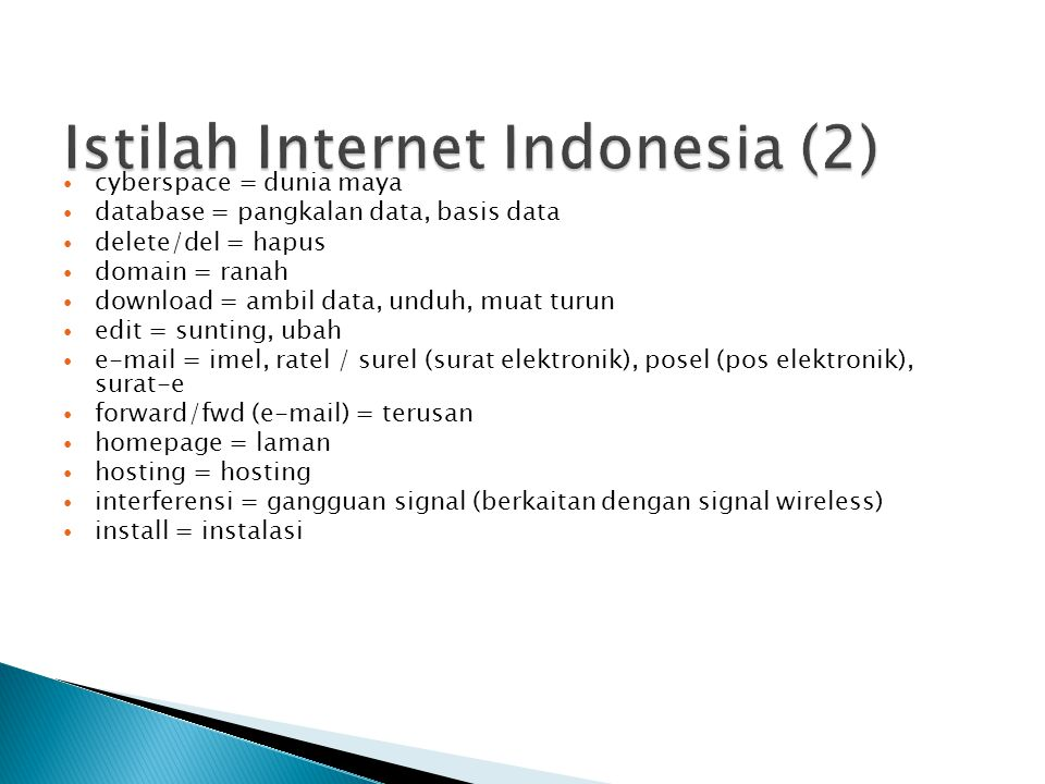 cyberspace = dunia maya database = pangkalan data, basis data delete/del = hapus domain = ranah download = ambil data, unduh, muat turun edit = suntin