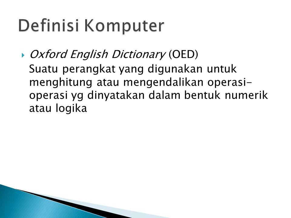  Oxford English Dictionary (OED) Suatu perangkat yang digunakan untuk menghitung atau mengendalikan operasi- operasi yg dinyatakan dalam bentuk numer