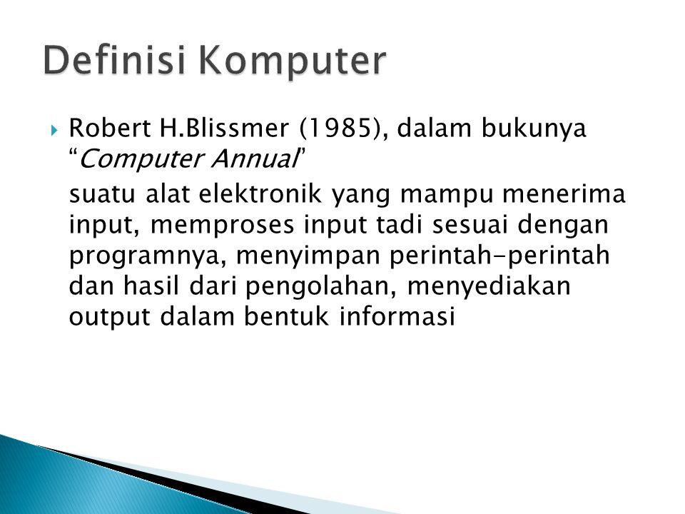 """ Robert H.Blissmer (1985), dalam bukunya """"Computer Annual"""" suatu alat elektronik yang mampu menerima input, memproses input tadi sesuai dengan progra"""