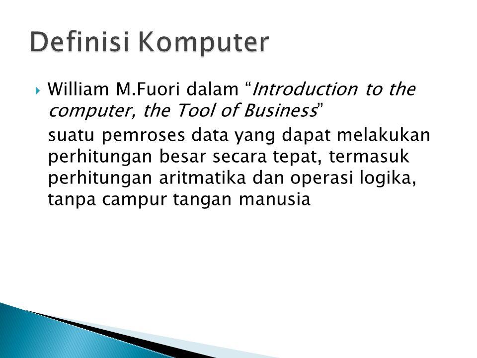 """ William M.Fuori dalam """"Introduction to the computer, the Tool of Business"""" suatu pemroses data yang dapat melakukan perhitungan besar secara tepat,"""