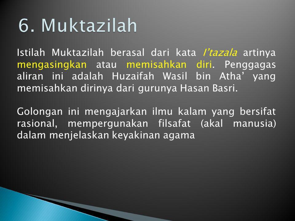 Istilah Muktazilah berasal dari kata I'tazala artinya mengasingkan atau memisahkan diri. Penggagas aliran ini adalah Huzaifah Wasil bin Atha' yang mem