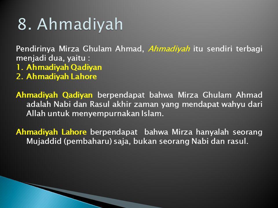 Pendirinya Mirza Ghulam Ahmad, Ahmadiyah itu sendiri terbagi menjadi dua, yaitu : 1.Ahmadiyah Qadiyan 2.Ahmadiyah Lahore Ahmadiyah Qadiyan berpendapat