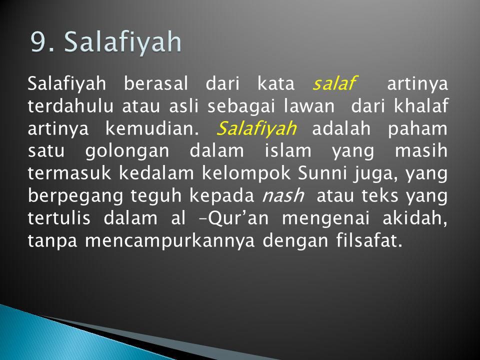 Salafiyah berasal dari kata salaf artinya terdahulu atau asli sebagai lawan dari khalaf artinya kemudian. Salafiyah adalah paham satu golongan dalam i