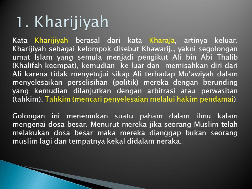 Kata Kharijiyah berasal dari kata Kharaja, artinya keluar. Kharijiyah sebagai kelompok disebut Khawarij., yakni segolongan umat Islam yang semula menj