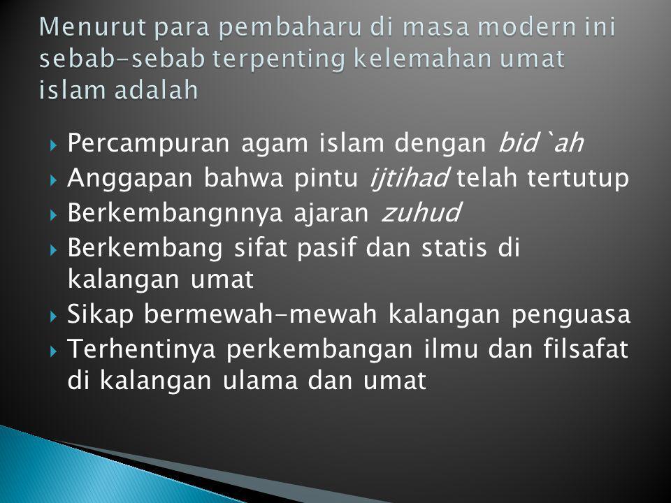  Percampuran agam islam dengan bid`ah  Anggapan bahwa pintu ijtihad telah tertutup  Berkembangnnya ajaran zuhud  Berkembang sifat pasif dan statis